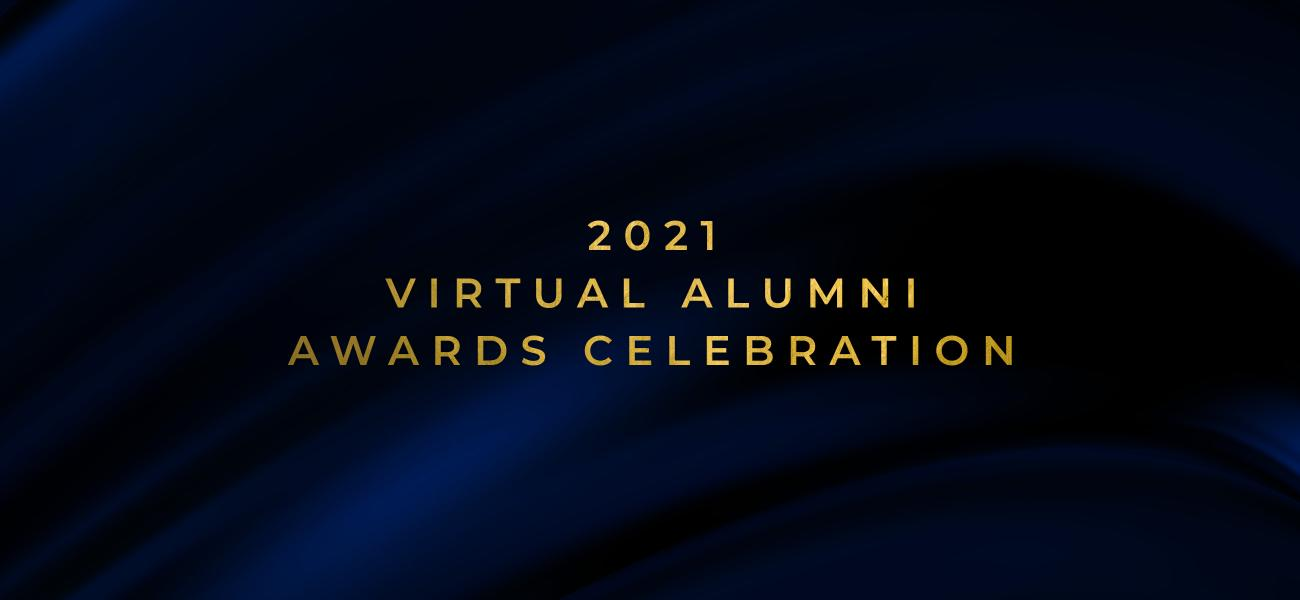 black background with a faint fabric texture with the words  '2021 Virtual Alumni Awards Celebration' in the center in gold
